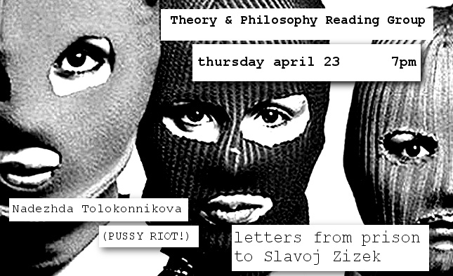 Theory & Philosophy Reading Group IX: Nadezhda Tolokonnikova & Slavoj Zizek