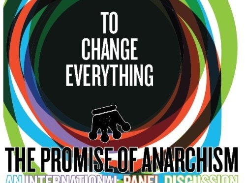 To Change Everything: The Promise of Anarchism – A Panel of International Speakers