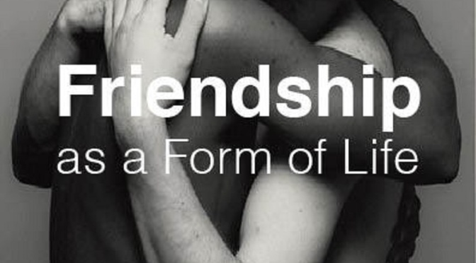 Theory & Philosophy 32: Friendship as a Form of Life
