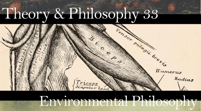 Theory & Philosophy 33: Environmental Philosophy