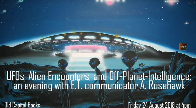 UFOs, Alien Abductions, and Off Planet Intelligence: an evening with E.T. Communicator A. Rosehawk